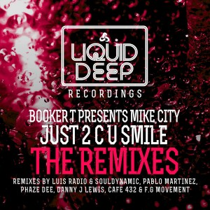 Booker T and Mike City - Just 2 C U Smile The Remixes [Liquid Deep]