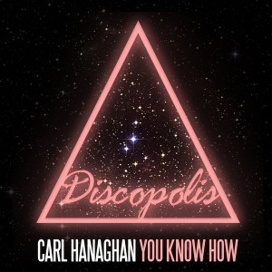 Carl Hanaghan - You Know How [Discopolis Recordings]