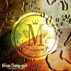 Changu Jack - African Changu Spirit [Mycrazything Records]