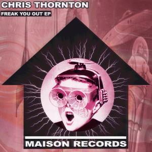 Chris Thornton - Freak You Out [Maison Records]