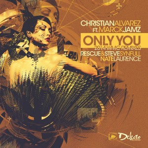 Christian Alvarez feat. Marck Jamz - Only You (2014 WMC Remixes) [Delecto]