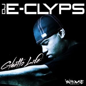 DJ E-Clyps - Ghetto Life [Inhouse]