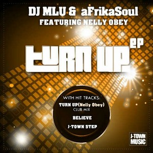 DJ Mlu & aFrikaSoul - Turn Up EP [J-Town Music]