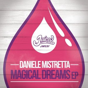 Daniele Mistretta - Magical Dreams EP [Juiced Music]