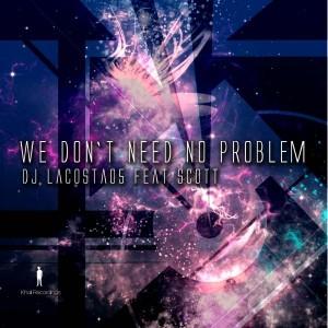 Dj Lacosta05 feat. Scott - We Don't Need No Problem [Khali Recordings]