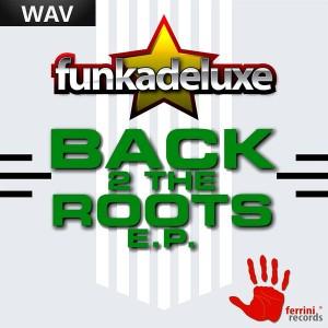Funkadeluxe - Back 2 The Roots EP [Ferrini]