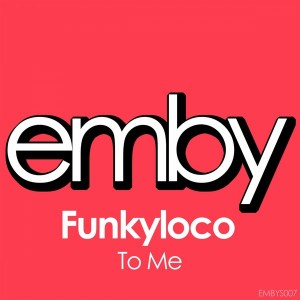 Funkyloco - To Me [Emby]