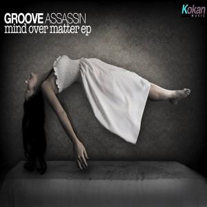 Groove Assassin - Mind Over Matter EP [Kokan Music]