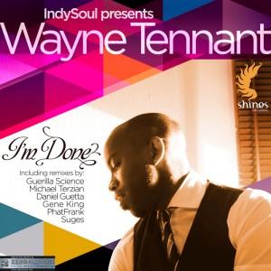 Indysoul presents Wayne Tennant - I'm Done  Remixes [Shines Canada]
