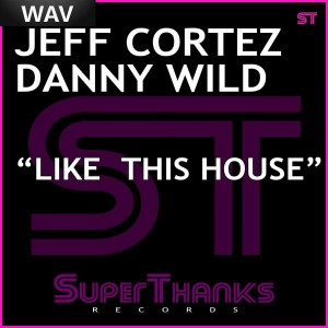 Jeff Cortez & Danny Wild - Like This House [Superthanks]