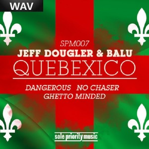 Jeff Dougler & Balu - Quebexico [Sole Priority]
