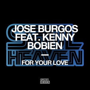 Jose Burgos feat. Kenny Bobien - For Your Love [Soul Heaven Records]