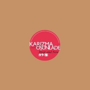 Karizma - Hear And Now feat. Osunlade [R2]