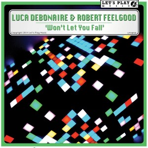 Luca Debonaire & Robert Feelgood - Won't Let You Fall [Let's Play Music]