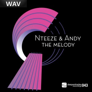 Nteeze & Andy - The Melody [Deeper Shades Recordings]