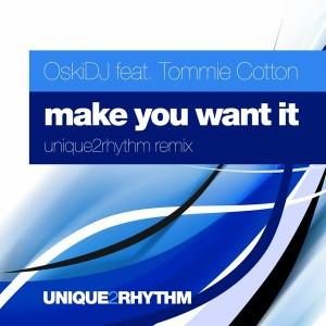 OskiDJ feat Tommie Cotton - Make You Want It [Unique 2 Rhythm]