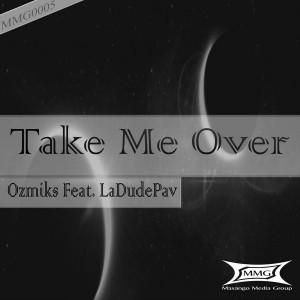 Ozmiks feat. LaDudePav - Take Me Over [Masango Media Group]