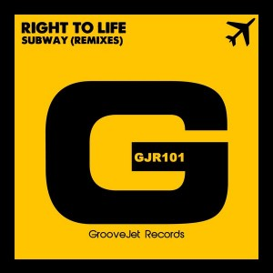 Right To Life - Subway (Remixes) [GrooveJet Records]