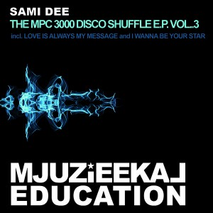 Sami Dee - The MPC 3000 Disco Shuffle EP Vol.3 [Mjuzieekal Education Digital]