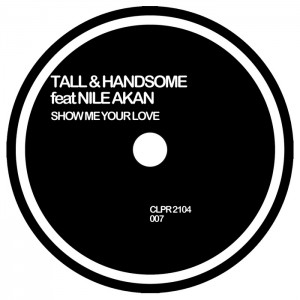 Tall & Handsome feat Nile Akan - Show Me Your Love [CLPR]