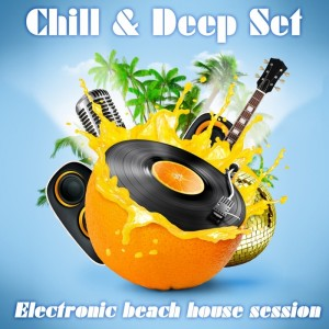 Various - Chill & Deep Set (electronic beach house session) [Officina Sonora]