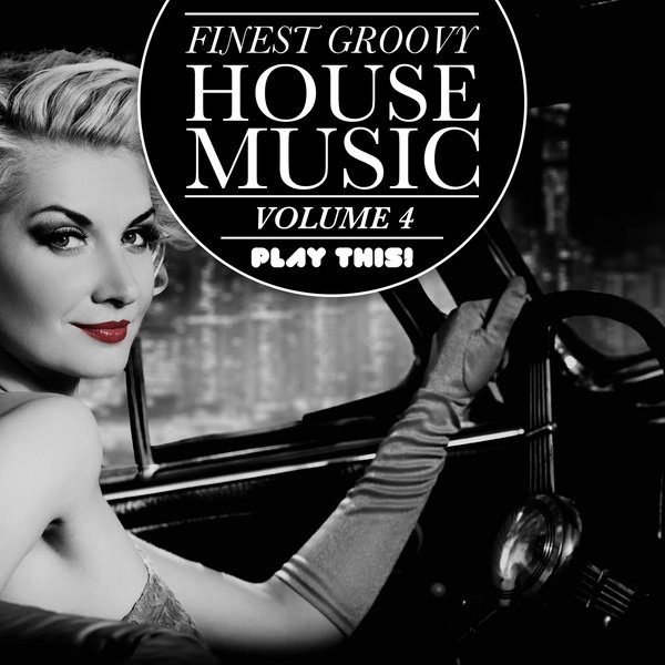 Various finest groovy house music vol 4 play this for Play house music