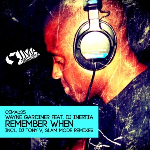 Wayne Gardiner feat. DJ Inertia - Remember When (Incl. DJ Tony V And Slam Mode Mixes) [CIMA]