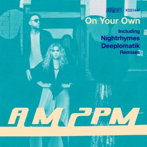 AM2PM - On Your Own (incl. Deeplomatik, Nightrhymes Remix) [King Street]