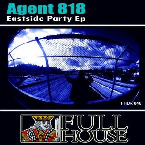 Agent 818 - Eastside Party EP [Full House Digital Recordings]