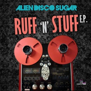 Alien Disco Sugar - Ruff N Stuff [Digital Wax Productions]