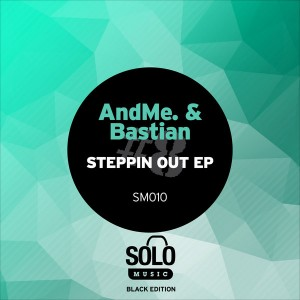 AndMe. & Bastian - Steppin Out EP [Solo Music]