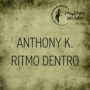 Anthony K. - Ritmo Dentro [Rhythm Inside]