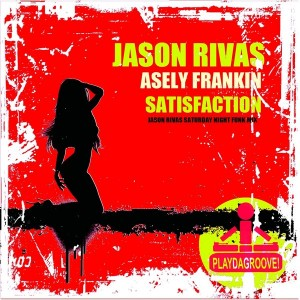 Asely Frankin & Jason Rivas - Satisfaction (Jason Rivas Saturday Night Funk Mix) [Playdagroove!]