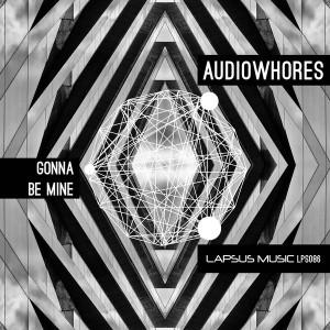 Audiowhores - Gonna Be Mine [Lapsus Music]