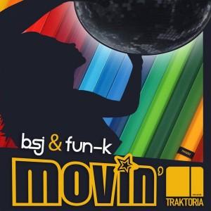 BSJ & FUN-K - Movin' [Traktoria]