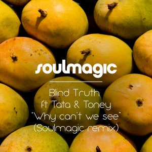 Blind Truth feat. Tata & Toney - Why Can't We See [Soulmagic]
