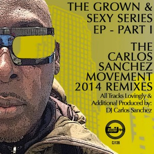Carlos Sanchez Movement pres. - The Grown & Sexy Series E.P (Part One) 2014 Remixes [Cyberjamz]