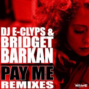DJ E-Clyps & Bridget Barkan - Pay Me (Remixes) [Inhouse]