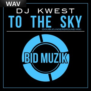 DJ Kwest - To The Sky [Bid Muzik]