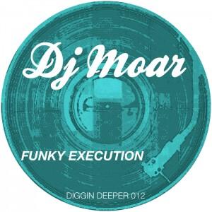 DJ Moar - Funky Execution [Diggin Deeper]
