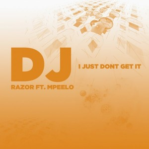 DJ Razor feat. Mpeelo - I Just Don't Get It [Gosoulmusic]