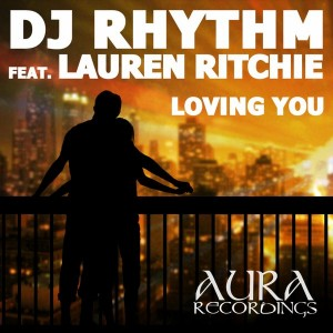 DJ Rhythm feat. Lauren Ritchie - Loving You [Aura Recordings (S&S Records)]