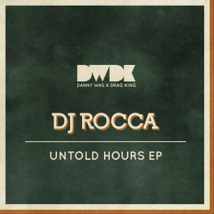 DJ Rocca - Untold Hours EP [Danny Was A Drag King]