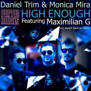 Daniel Trim & Monica Mira feat. Maximilian G - High Enough (Incl. Inaky Garcia Remix) [Purple Music]
