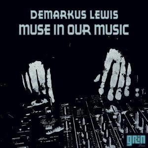 Demarkus Lewis - Muse In Our Music [Grin Traxx]