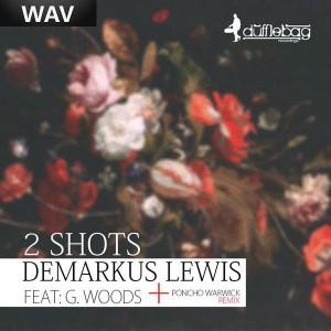 Demarkus Lewis feat. G Woods - 2 Shots [Dufflebag Recordings]