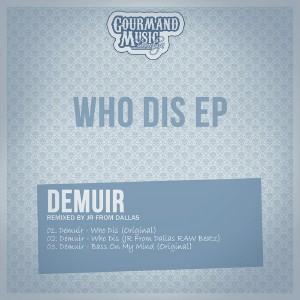Demuir - Who Dis EP [Gourmand Music Recordings]
