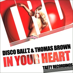 Disco Ball'z & Thomas Brown - In Your Heart [Tasty Recordings Digital]
