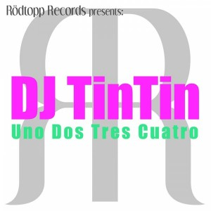 Dj TinTin - Uno Dos Tres Cuatro [Rodtopp Records]
