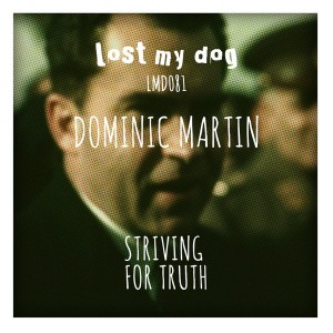 Dominic Martin - Striving For Truth [Lost My Dog]